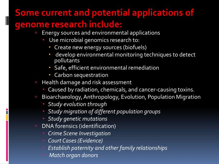 Some current and potential applications of genome research include: