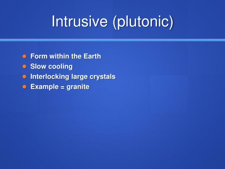 Intrusive (plutonic)
