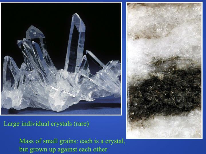 Large individual crystals (rare)