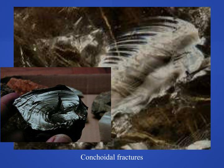 Conchoidal fractures