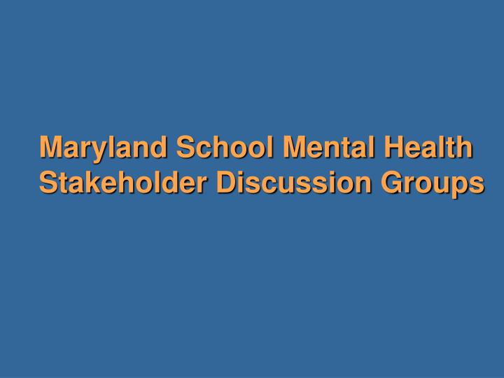 Maryland School Mental Health Stakeholder Discussion Groups