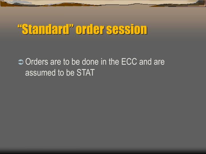 """""""Standard"""" order session"""