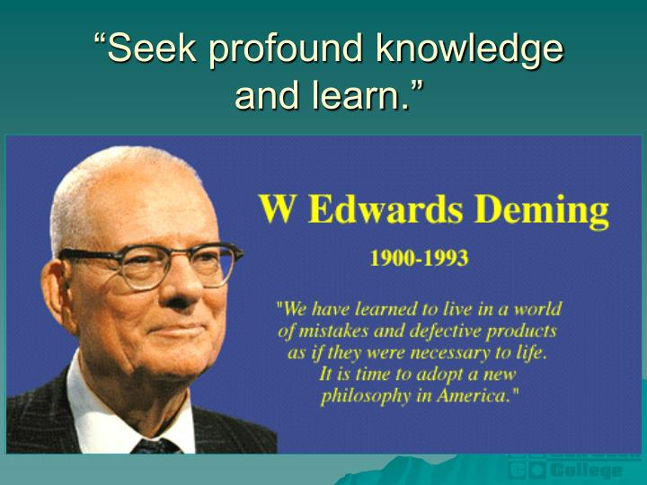 """Seek profound knowledge and learn."""