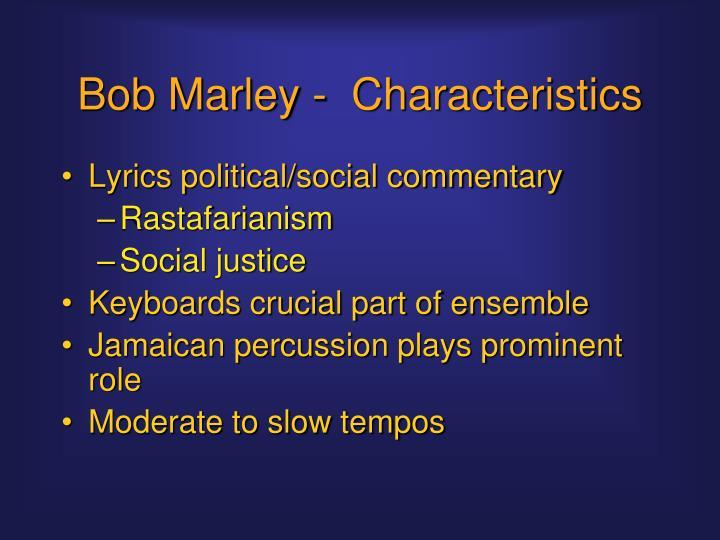 Bob Marley -  Characteristics