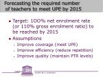 forecasting the required number of teachers to meet upe by 2015