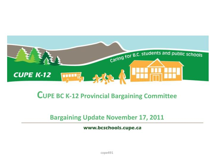 c upe bc k 12 provincial bargaining committee bargaining update november 17 2011