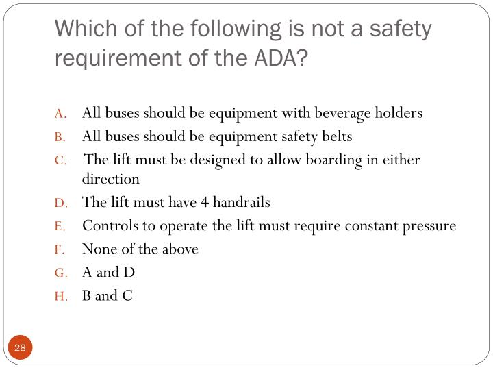 Which of the following is not a safety requirement of the ADA?