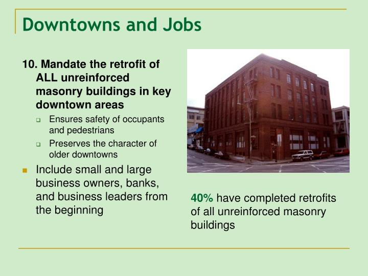 10. Mandate the retrofit of ALL unreinforced masonry buildings in key downtown areas
