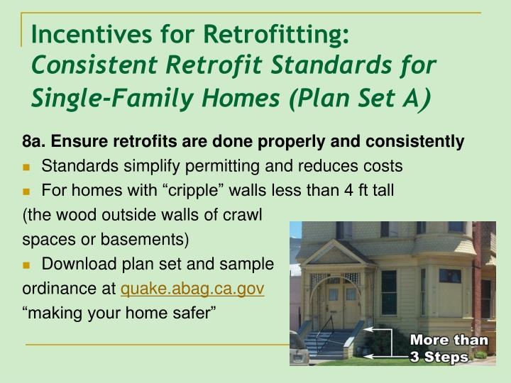 8a. Ensure retrofits are done properly and consistently