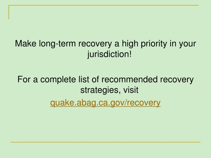 Make long-term recovery a high priority in your jurisdiction!