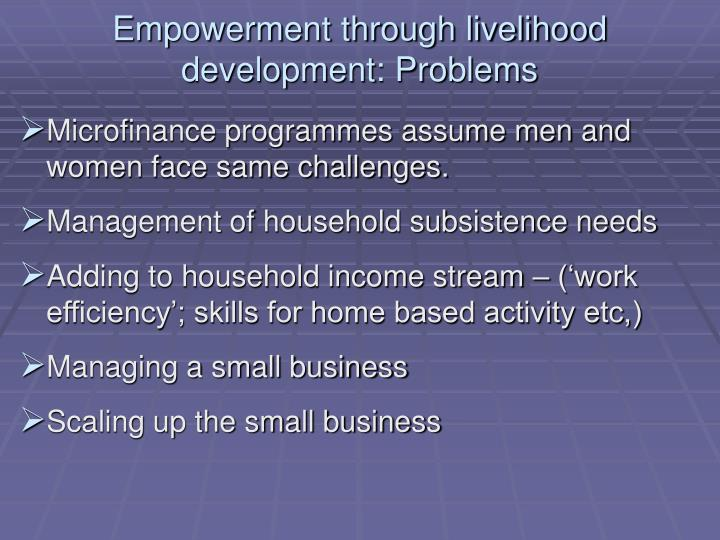 Empowerment through livelihood development: Problems