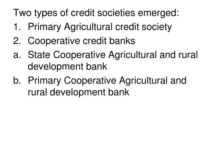 Two types of credit societies emerged: