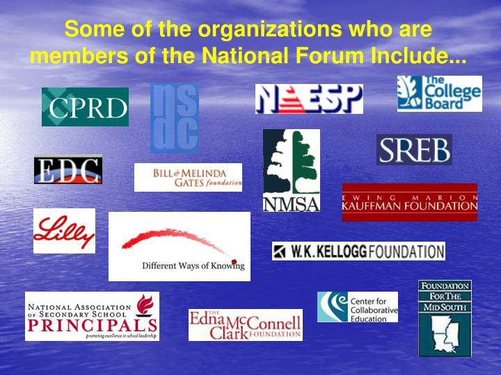 Some of the organizations who are members of the National Forum Include...