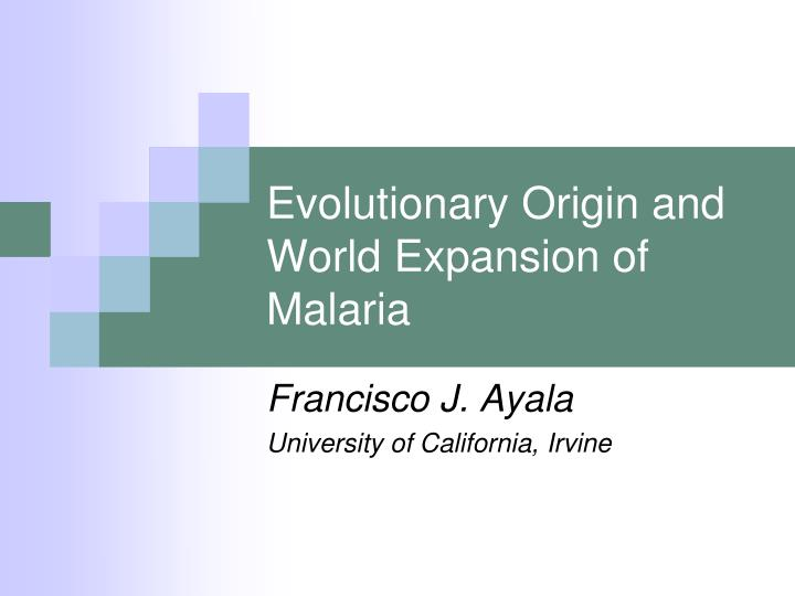 Evolutionary origin and world expansion of malaria