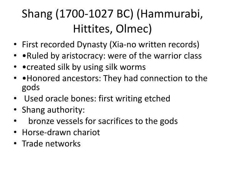 Shang (1700-1027 BC) (Hammurabi, Hittites, Olmec)