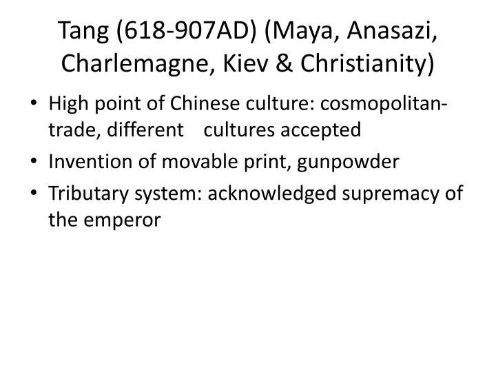 Tang (618-907AD) (Maya, Anasazi, Charlemagne, Kiev &