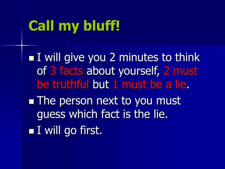 Call my bluff!