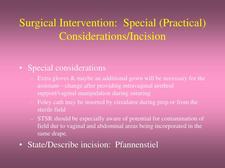 Surgical Intervention:  Special (Practical) Considerations/Incision
