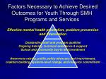 factors necessary to achieve desired outcomes for youth through smh programs and services