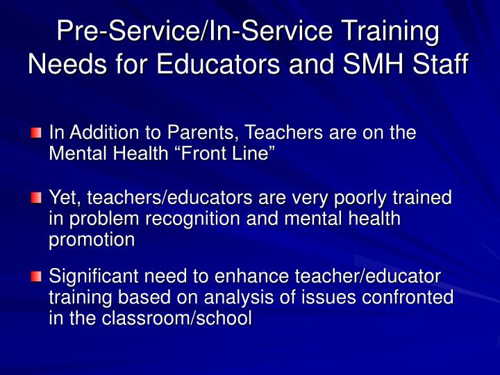 Pre-Service/In-Service Training Needs for Educators and SMH Staff