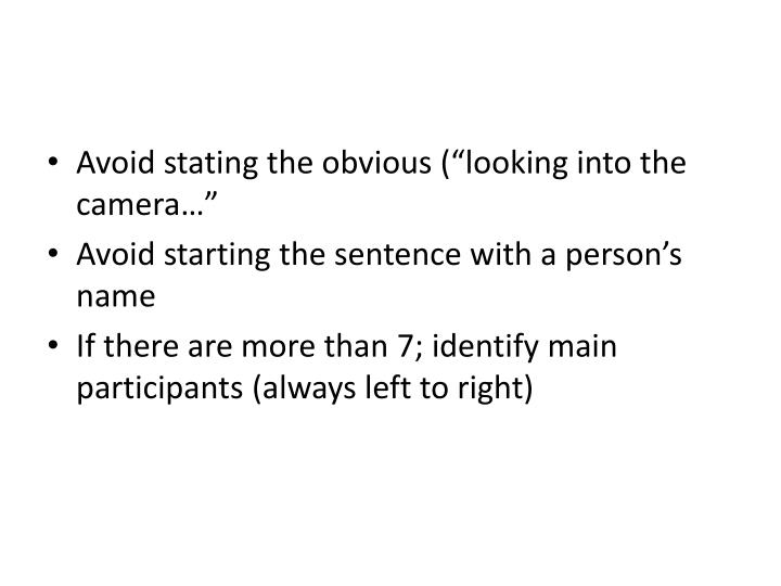 """Avoid stating the obvious (""""looking into the camera…"""""""