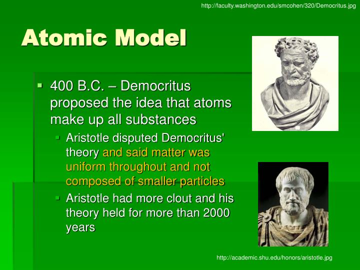400 B.C. – Democritus proposed the idea that atoms make up all substances