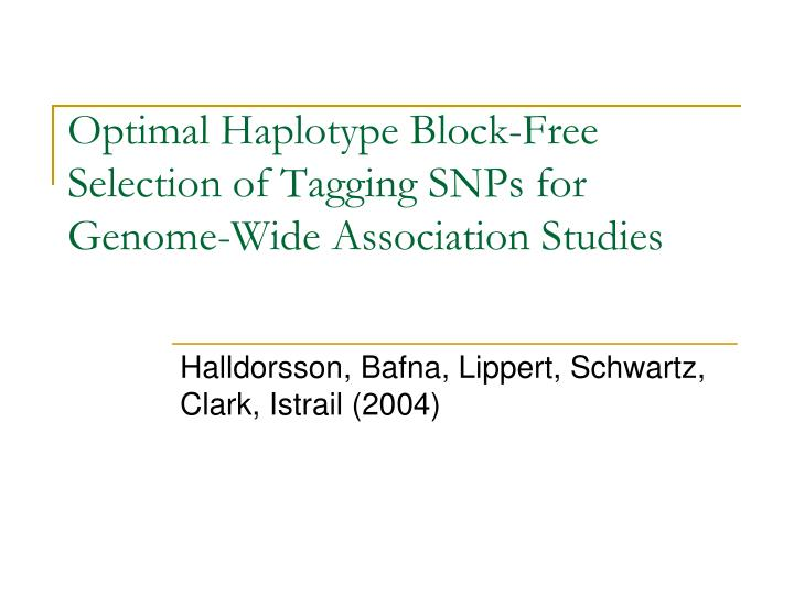 Optimal Haplotype Block-Free Selection of Tagging SNPs for Genome-Wide Association Studies