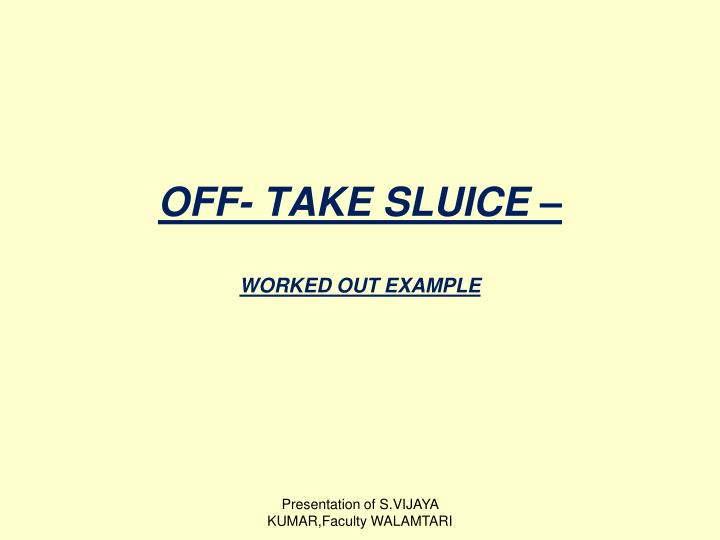 OFF- TAKE SLUICE –