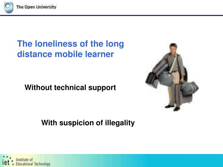 The loneliness of the long distance mobile learner