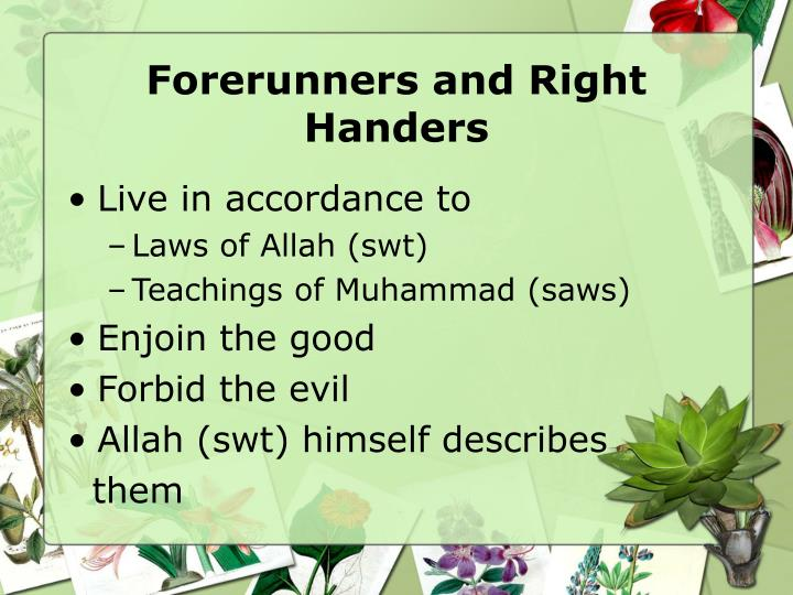 Forerunners and Right Handers