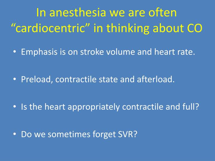 "In anesthesia we are often ""cardiocentric"" in thinking about CO"