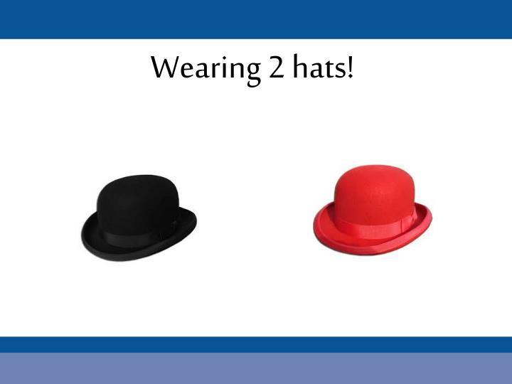 Wearing 2 hats!