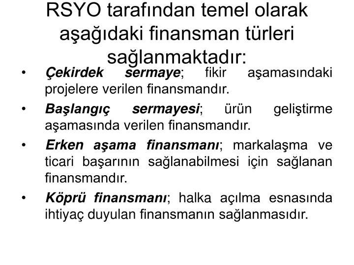 RSYO tarafndan temel olarak aadaki finansman trleri salanmaktadr:
