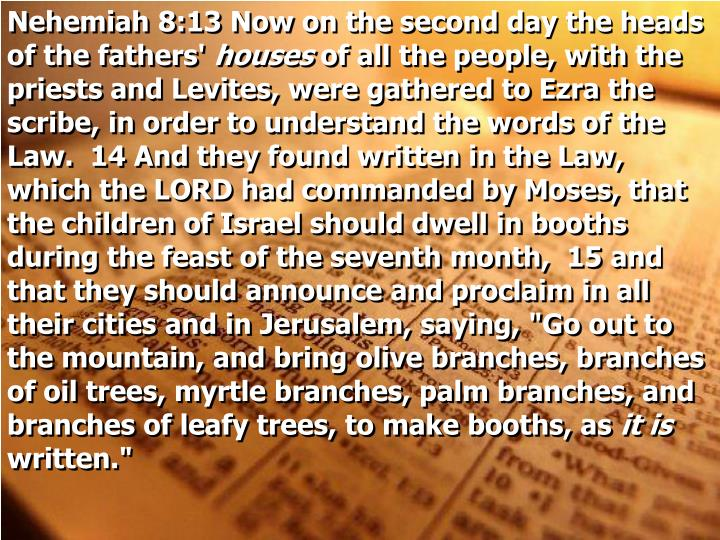 Nehemiah 8:13 Now on the second day the heads of the fathers'
