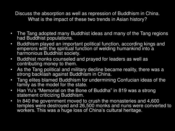 Discuss the absorption as well as repression of Buddhism in China. What is the impact of these two trends in Asian history?