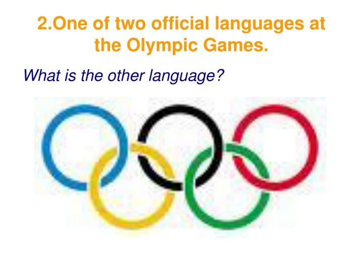 2.One of two official languages at the Olympic Games.
