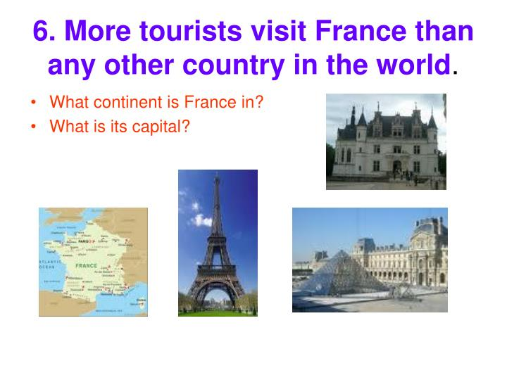 6. More tourists visit France than any other country in the world
