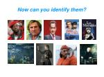 now can you identify them