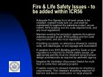 fire life safety issues to be added within icr56