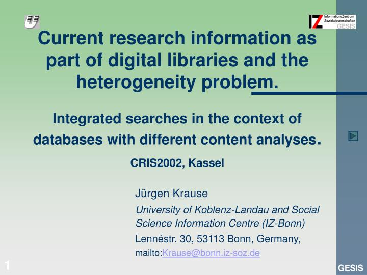 Current research information as part of digital libraries and the heterogeneity problem.