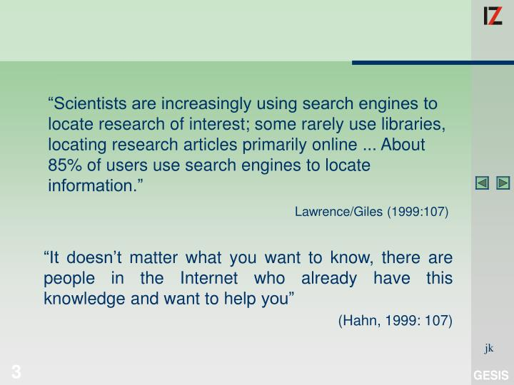 """Scientists are increasingly using search engines to locate research of interest; some rarely use ..."