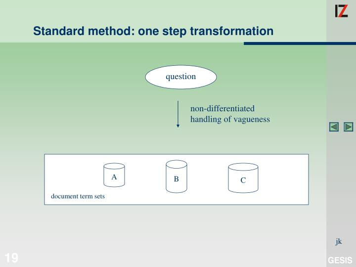 Standard method: one step transformation