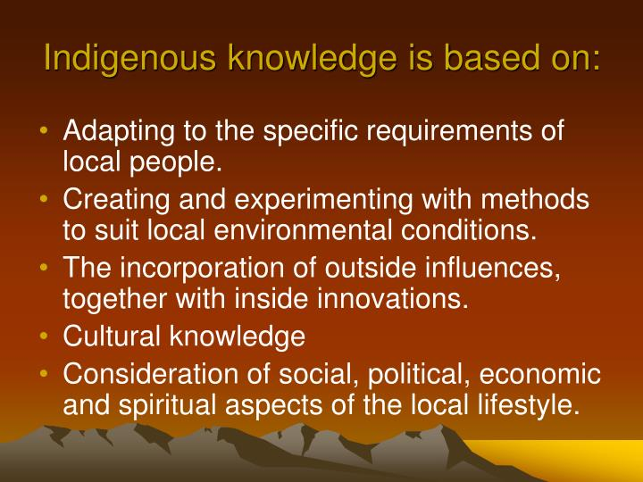 Indigenous knowledge is based on: