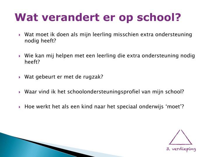 Wat verandert er op school?