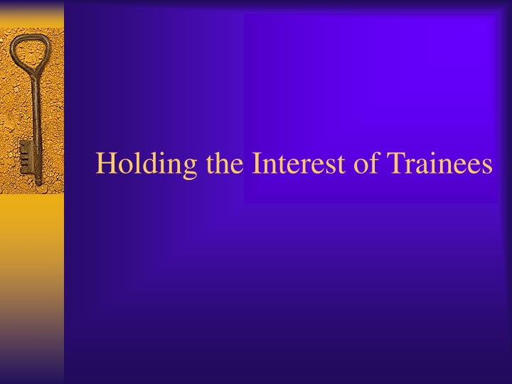 Holding the Interest of Trainees