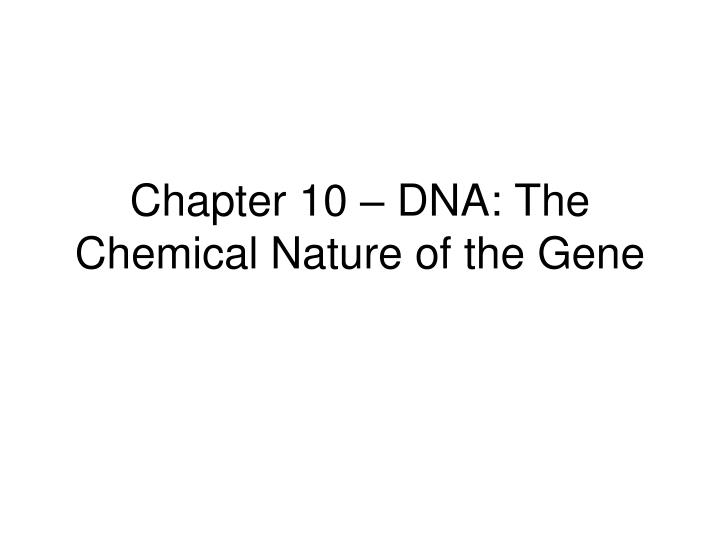 Chapter 10 dna the chemical nature of the gene