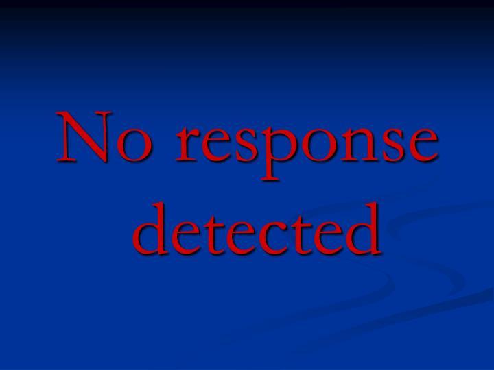 No response detected