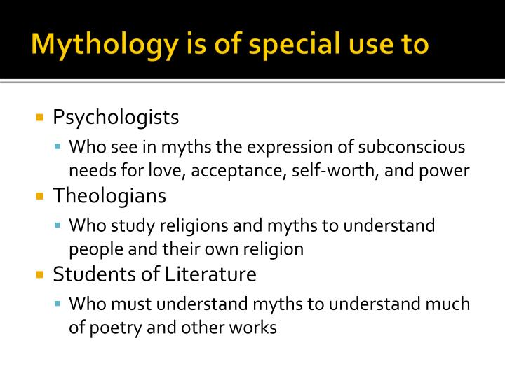 Mythology is of special use to