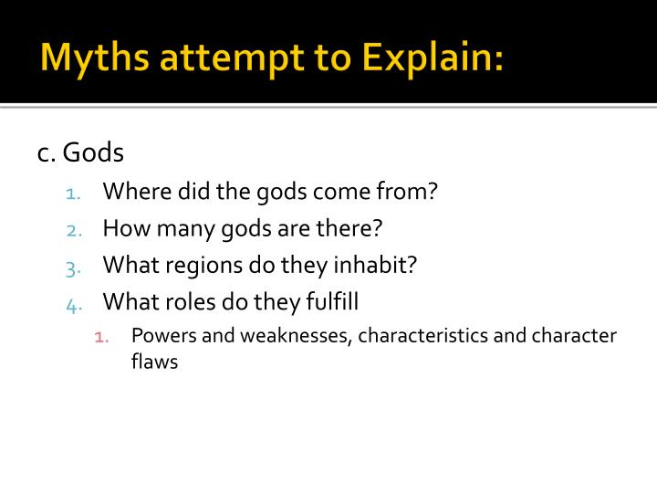 Myths attempt to Explain:
