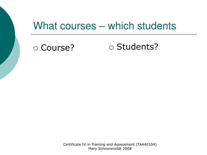 What courses – which students